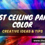 Best Ceiling Paint Color