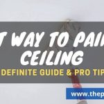Best Way to Paint a Ceiling (A definite Guide)