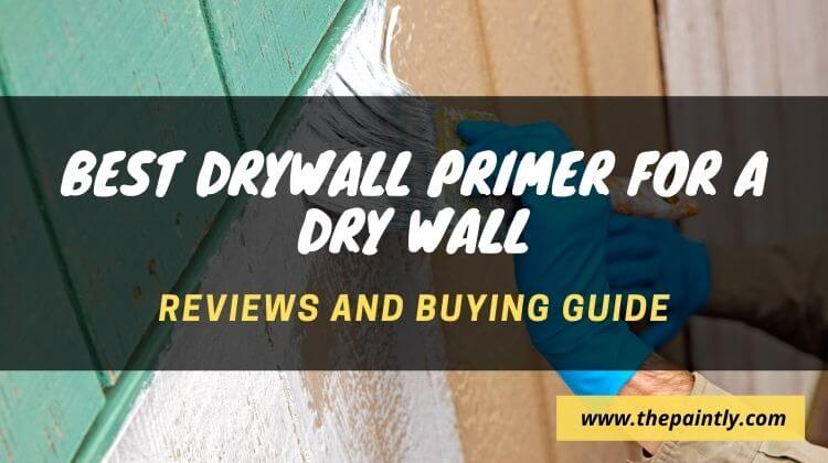Best Drywall Primer Reviews and Buying Guide