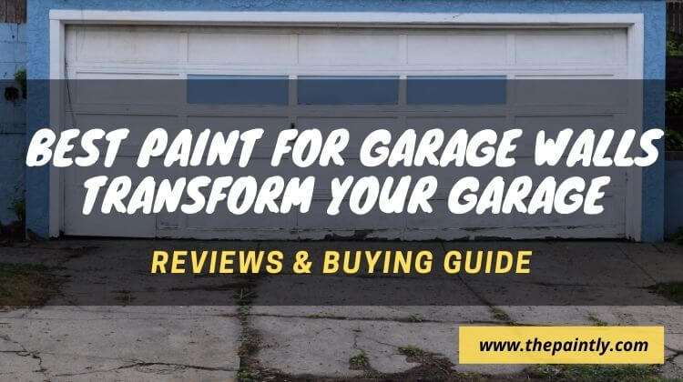 Best Garage Walls Paints - Reviews and Buying Guide